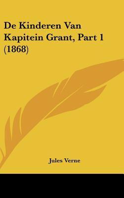 de Kinderen Van Kapitein Grant, Part 1 (1868) 9781162166773