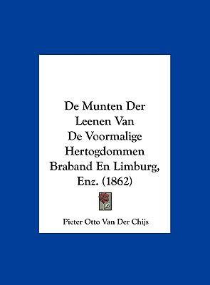 de Munten Der Leenen Van de Voormalige Hertogdommen Braband En Limburg, Enz. (1862) 9781162410777