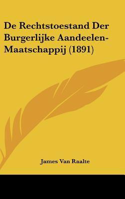 de Rechtstoestand Der Burgerlijke Aandeelen-Maatschappij (1891) 9781162362717