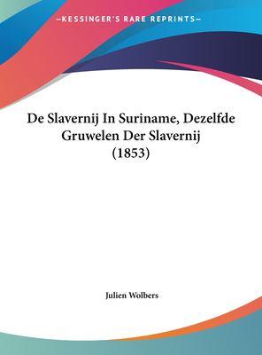 de Slavernij in Suriname, Dezelfde Gruwelen Der Slavernij (1853) 9781162426501