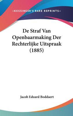 de Straf Van Openbaarmaking Der Rechterlijke Uitspraak (1885) 9781162335681