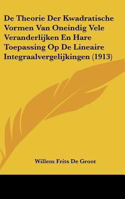 de Theorie Der Kwadratische Vormen Van Oneindig Vele Veranderlijken En Hare Toepassing Op de Lineaire Integraalvergelijkingen (1913) 9781162393056
