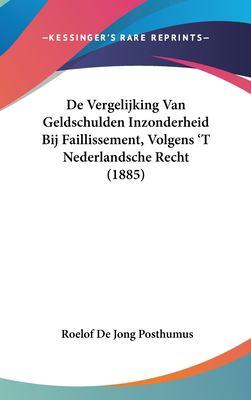 de Vergelijking Van Geldschulden Inzonderheid Bij Faillissement, Volgens 't Nederlandsche Recht (1885) 9781162357546