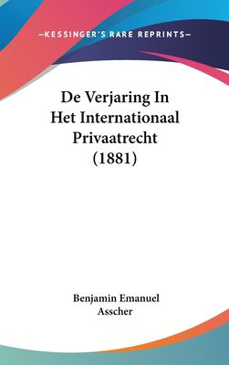 de Verjaring in Het Internationaal Privaatrecht (1881) 9781162368856
