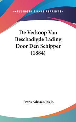 de Verkoop Van Beschadigde Lading Door Den Schipper (1884) 9781162360485
