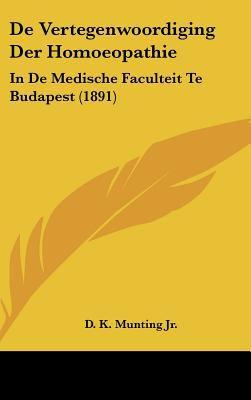 de Vertegenwoordiging Der Homoeopathie: In de Medische Faculteit Te Budapest (1891) 9781162351292
