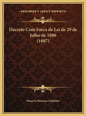 Decreto Com Forca de Lei de 29 de Julho de 1886 (1887) 9781169617650