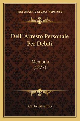 Dell' Arresto Personale Per Debiti: Memoria (1877) 9781167410017