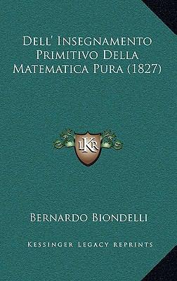 Dell' Insegnamento Primitivo Della Matematica Pura (1827) 9781167792410