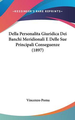 Della Personalita Giuridica Dei Banchi Meridionali E Delle Sue Principali Conseguenze (1897) 9781162342689