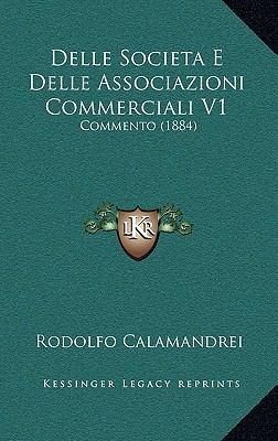 Delle Societa E Delle Associazioni Commerciali V1: Commento (1884) 9781168250056