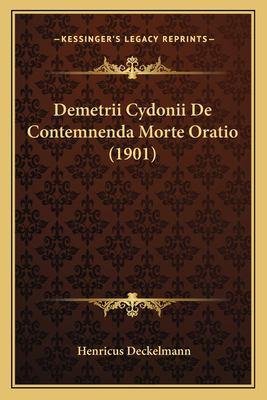 Demetrii Cydonii de Contemnenda Morte Oratio (1901) 9781167396533