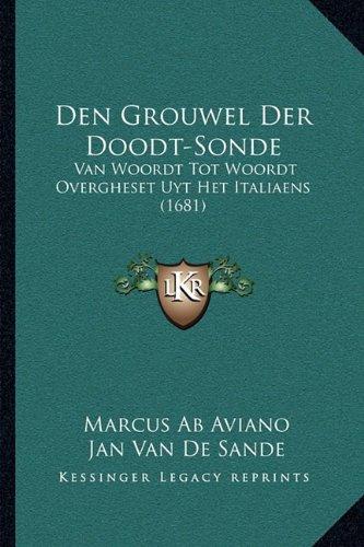 Den Grouwel Der Doodt-Sonde: Van Woordt Tot Woordt Overgheset Uyt Het Italiaens (1681) 9781166015725