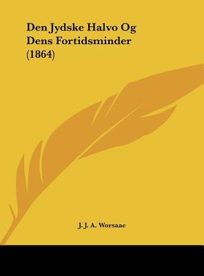 Den Jydske Halvo Og Dens Fortidsminder (1864) 9781162420615