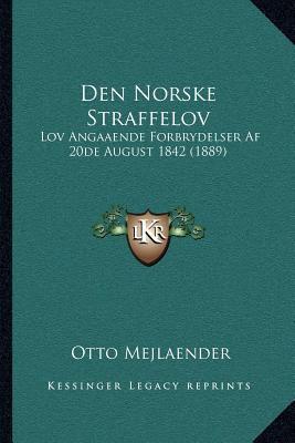 Den Norske Straffelov: Lov Angaaende Forbrydelser AF 20de August 1842 (1889) 9781168052537