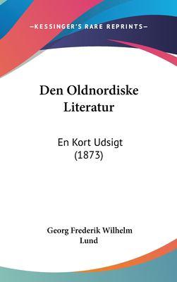 Den Oldnordiske Literatur: En Kort Udsigt (1873) 9781162377100