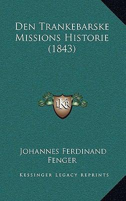 Den Trankebarske Missions Historie (1843) 9781167914676
