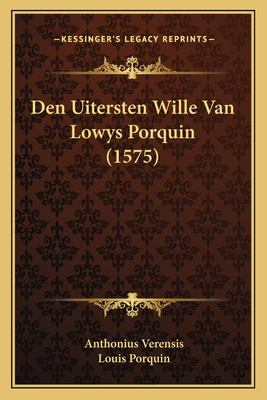 Den Uitersten Wille Van Lowys Porquin (1575) 9781166574901