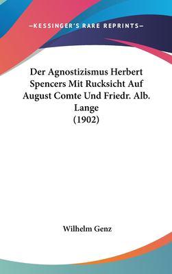 Der Agnostizismus Herbert Spencers Mit Rucksicht Auf August Comte Und Friedr. Alb. Lange (1902) 9781162338521