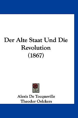 Der Alte Staat Und Die Revolution (1867) 9781160601924
