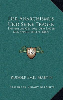 Der Anarchismus Und Seine Trager: Enthullungen Aus Dem Lager Der Anarchisten (1887) 9781167828270