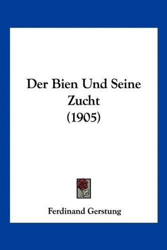 Der Bien Und Seine Zucht (1905) 9781160427548