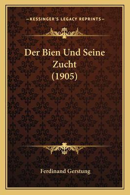 Der Bien Und Seine Zucht (1905) 9781167626159