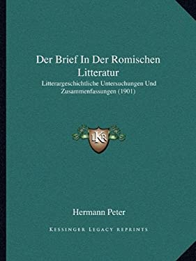 Der Brief in Der Romischen Litteratur: Litterargeschichtliche Untersuchungen Und Zusammenfassungen (1901) 9781167586439