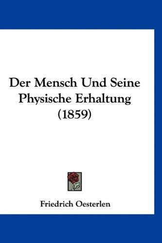 Der Mensch Und Seine Physische Erhaltung (1859) 9781160674720