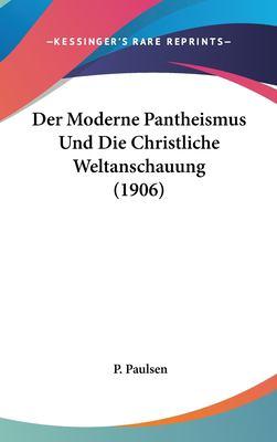 Der Moderne Pantheismus Und Die Christliche Weltanschauung (1906) 9781162354866