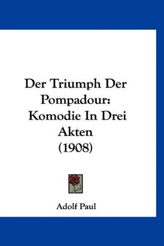 Der Triumph Der Pompadour: Komodie in Drei Akten (1908) 9781160485524