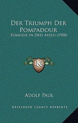 Der Triumph Der Pompadour: Komodie in Drei Akten (1908) 9781167769832