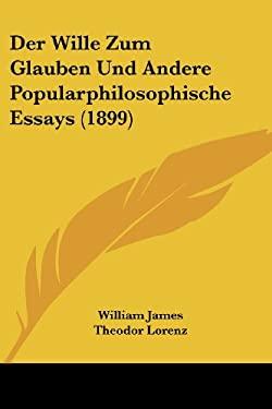 Der Wille Zum Glauben Und Andere Popularphilosophische Essays (1899) 9781161051421