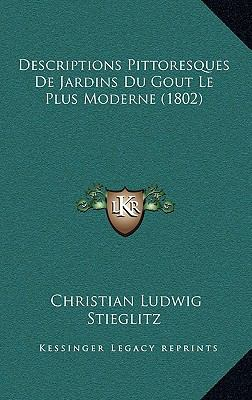 Descriptions Pittoresques de Jardins Du Gout Le Plus Moderne (1802) 9781167826351
