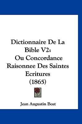 Dictionnaire de La Bible V2: Ou Concordance Raisonnee Des Saintes Ecritures (1865) 9781160925068