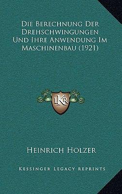 Die Berechnung Der Drehschwingungen Und Ihre Anwendung Im Maschinenbau (1921)
