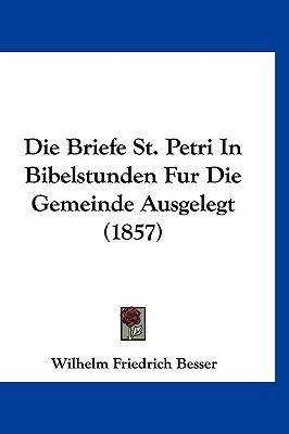 Die Briefe St. Petri in Bibelstunden Fur Die Gemeinde Ausgelegt (1857) 9781160697552