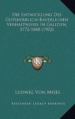 Die Entwicklung Des Gutsherrlich-Bauerlichen Verhaltnisses in Galizien, 1772-1848 (1902) 9781168520999