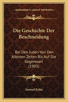 Die Geschichte Der Beschneidung: Bei Den Juden Von Den Altesten Zeiten Bis Auf Die Gegenwart (1903) 9781168415776