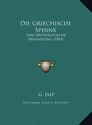 Die Griechische Sphinx: Eine Mythologische Abhandlung (1854) 9781169567634