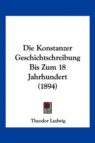 Die Konstanzer Geschichtschreibung Bis Zum 18 Jahrhundert (1894)