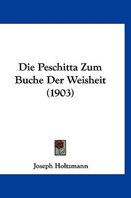 Die Peschitta Zum Buche Der Weisheit (1903) 9781161245271