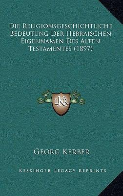 Die Religionsgeschichtliche Bedeutung Der Hebraischen Eigennamen Des Alten Testamentes (1897) 9781169131873