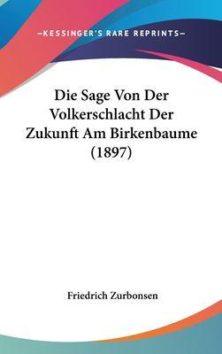 Die Sage Von Der Volkerschlacht Der Zukunft Am Birkenbaume (1897) 9781162157368