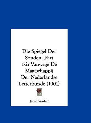 Die Spiegel Der Sonden, Part 1-2: Vanwege de Maatschappij Der Nederlandse Letterkunde (1901) 9781162412429