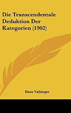 Die Transcendentale Deduktion Der Kategorien (1902) 9781162451954