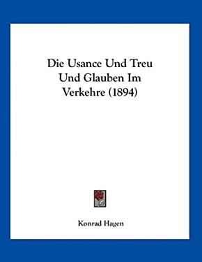 Die Usance Und Treu Und Glauben Im Verkehre (1894) 9781161133547