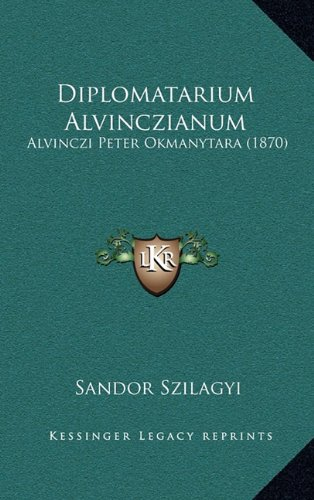 Diplomatarium Alvinczianum: Alvinczi Peter Okmanytara (1870) 9781165458363