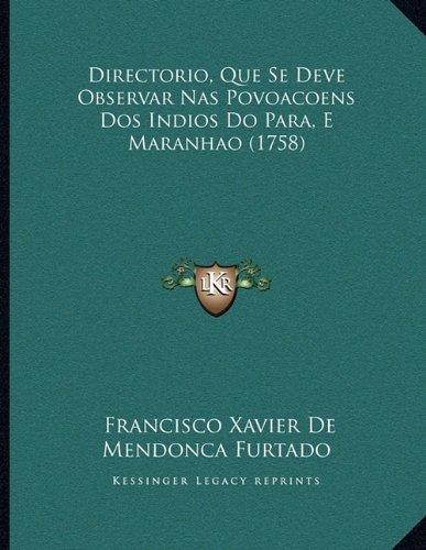 Directorio, Que Se Deve Observar NAS Povoacoens DOS Indios Do Para, E Maranhao (1758) 9781166010980
