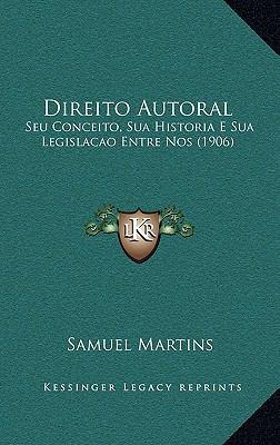 Direito Autoral: Seu Conceito, Sua Historia E Sua Legislacao Entre Nos (1906) 9781168176974